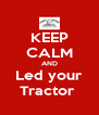 KEEP CALM AND Led your Tractor  - Personalised Poster A4 size