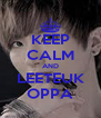 KEEP CALM AND LEETEUK OPPA - Personalised Poster A4 size