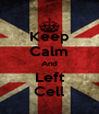Keep Calm And Left Cell - Personalised Poster A4 size