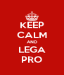KEEP CALM AND LEGA PRO - Personalised Poster A4 size