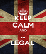 KEEP CALM AND ... LEGAL - Personalised Poster A4 size