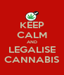 KEEP CALM AND LEGALISE CANNABIS - Personalised Poster A4 size