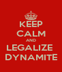 KEEP CALM AND LEGALIZE  DYNAMITE - Personalised Poster A4 size
