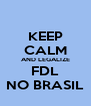 KEEP CALM AND LEGALIZE FDL NO BRASIL - Personalised Poster A4 size