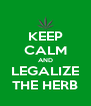 KEEP CALM AND LEGALIZE THE HERB - Personalised Poster A4 size