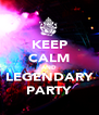 KEEP CALM AND LEGENDARY PARTY - Personalised Poster A4 size