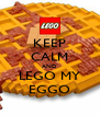 KEEP CALM AND LEGO MY EGGO - Personalised Poster A4 size