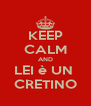 KEEP CALM AND LEI è UN  CRETINO - Personalised Poster A4 size