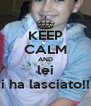 KEEP CALM AND lei ci ha lasciato!!!! - Personalised Poster A4 size
