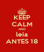 KEEP CALM AND leia ANTES 18 - Personalised Poster A4 size