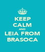 KEEP CALM AND LEIA FROM BRASOCA - Personalised Poster A4 size
