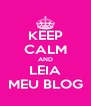 KEEP CALM AND LEIA MEU BLOG - Personalised Poster A4 size