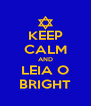 KEEP CALM AND LEIA O BRIGHT - Personalised Poster A4 size