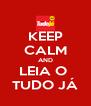 KEEP CALM AND LEIA O  TUDO JÁ - Personalised Poster A4 size