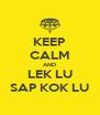 KEEP CALM AND LEK LU SAP KOK LU - Personalised Poster A4 size