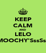 KEEP CALM AND LELO SMOOCHY'SssSssS - Personalised Poster A4 size