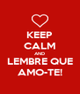KEEP CALM AND LEMBRE QUE AMO-TE! - Personalised Poster A4 size