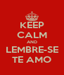 KEEP CALM AND LEMBRE-SE TE AMO - Personalised Poster A4 size