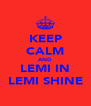 KEEP CALM AND LEMI IN LEMI SHINE - Personalised Poster A4 size
