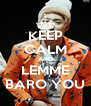 KEEP CALM AND LEMME BARO YOU - Personalised Poster A4 size
