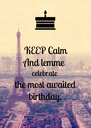 KEEP Calm And lemme celebrate the most awaited birthday. - Personalised Poster A4 size