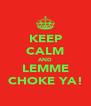 KEEP CALM AND LEMME CHOKE YA! - Personalised Poster A4 size