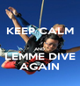 KEEP CALM  AND LEMME DIVE AGAIN - Personalised Poster A4 size