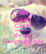 KEEP CALM and Lemme do my Gangnam Style - Personalised Poster A4 size