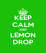 KEEP CALM AND LEMON DROP - Personalised Poster A4 size