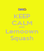 KEEP CALM AND Lemoown Squash - Personalised Poster A4 size