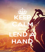KEEP CALM AND LEND A HAND - Personalised Poster A4 size