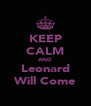 KEEP CALM AND Leonard Will Come - Personalised Poster A4 size