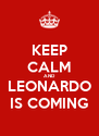 KEEP CALM AND LEONARDO IS COMING - Personalised Poster A4 size