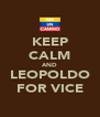 KEEP CALM AND  LEOPOLDO  FOR VICE - Personalised Poster A4 size