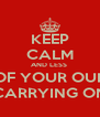 KEEP CALM AND LESS  OF YOUR OUL CARRYING ON - Personalised Poster A4 size