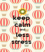 keep  calm and less stress  - Personalised Poster A4 size