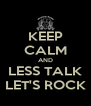 KEEP CALM AND LESS TALK LET'S ROCK - Personalised Poster A4 size