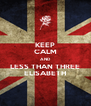 KEEP CALM AND LESS THAN THREE ELISABETH - Personalised Poster A4 size