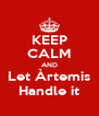 KEEP CALM AND Let Àrtemis Handle it - Personalised Poster A4 size
