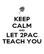 KEEP CALM AND LET 2PAC TEACH YOU - Personalised Poster A4 size