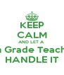 KEEP CALM AND LET A  4th Grade Teacher HANDLE IT - Personalised Poster A4 size