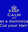 KEEP CALM AND Let a dominican Cut your Hair  - Personalised Poster A4 size