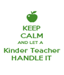 KEEP CALM AND LET A   Kinder Teacher HANDLE IT - Personalised Poster A4 size
