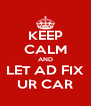 KEEP CALM AND LET AD FIX UR CAR - Personalised Poster A4 size