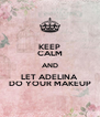 KEEP CALM AND LET ADELINA DO YOUR MAKEUP - Personalised Poster A4 size
