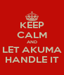 KEEP CALM AND LET AKUMA HANDLE IT - Personalised Poster A4 size