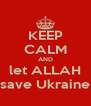 KEEP CALM AND let ALLAH save Ukraine - Personalised Poster A4 size