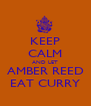 KEEP CALM AND LET AMBER REED EAT CURRY - Personalised Poster A4 size