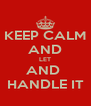 KEEP CALM AND LET AND  HANDLE IT - Personalised Poster A4 size
