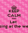 KEEP CALM AND Let  Aoife sing at the wedding  - Personalised Poster A4 size